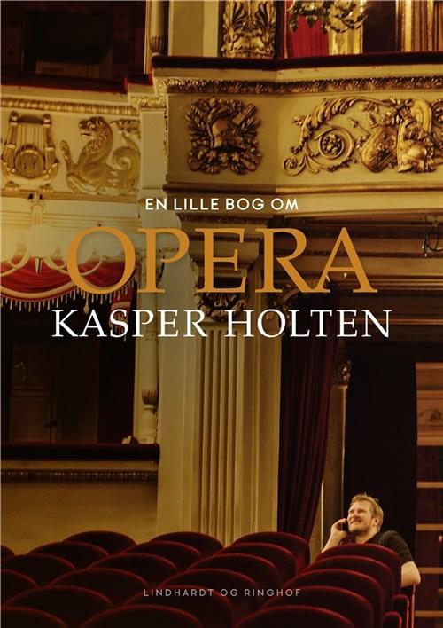 Anmeldelse (bog): Kasper Holten: En lille bog om opera